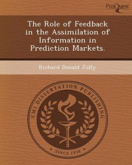 The Role of Feedback in the Assimilation of Information in Prediction Markets.
