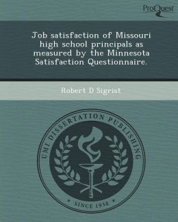 Job satisfaction of Missouri high school principals as measured by the Minnesota Satisfaction Questionnaire.
