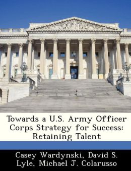 Towards a U.S. Army Officer Corps Strategy for Success: Retaining Talent