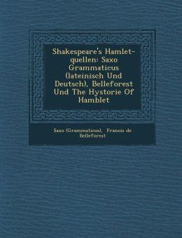 Shakespeare's Hamlet-quellen: Saxo Grammaticus (lateinisch Und Deutsch), Belleforest Und The Hystorie Of Hamblet
