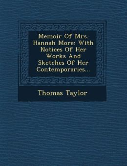 Memoir Of Mrs. Hannah More: With Notices Of Her Works And Sketches Of Her Contemporaries...