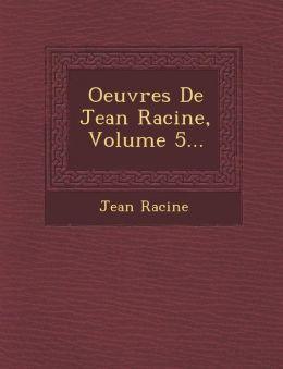 Oeuvres de Jean Racine, Volume 5...