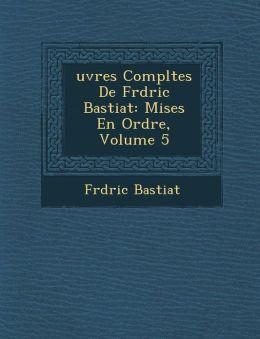 Uvres Completes de Fr D Ric Bastiat: Mises En Ordre, Volume 5