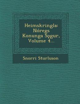 Heimskringla: N regs Konunga S gur, Volume 4...