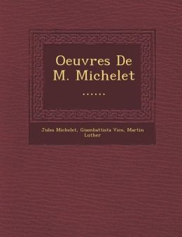 Oeuvres de M. Michelet ......