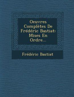 Oeuvres Compl tes De Fr d ric Bastiat: Mises En Ordre...