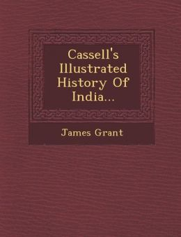 Cassell's Illustrated History Of India...