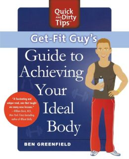 Get-Fit Guy's Guide to Achieving Your Ideal Body: A Workout Plan for Your Unique Shape