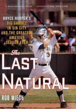 The Last Natural: Bryce Harper's Big Gamble in Sin City and the Greatest Amateur Season Ever