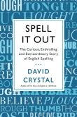 Book Cover Image. Title: Spell It Out:  The Curious, Enthralling and Extraordinary Story of English Spelling, Author: David Crystal