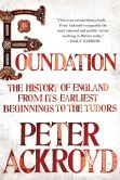 Book Cover Image. Title: Foundation:  The History of England from Its Earliest Beginnings to the Tudors, Author: Peter Ackroyd