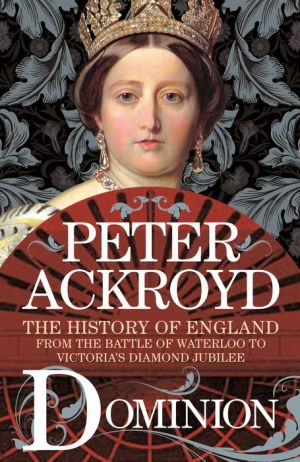Book Dominion: The History of England from the Battle of Waterloo to Victoria's Diamond Jubilee