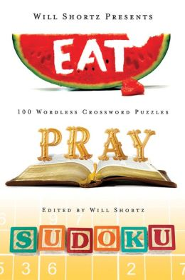 Will Shortz Presents Eat, Pray, Sudoku: 100 Easy to Hard Puzzles