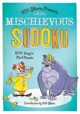 Will Shortz Presents Mischievous Sudoku: 200 Easy to Hard Puzzles