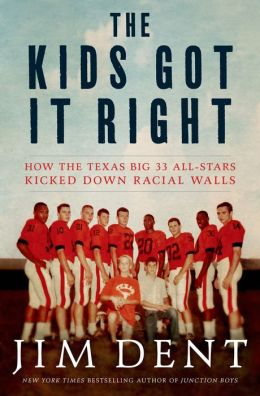 The Kids Got It Right: How the Texas All-Stars Kicked Down Racial Walls Jim Dent