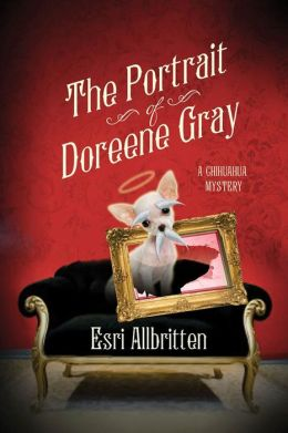 The Portrait of Doreene Gray: A Chihuahua Mystery