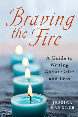 Braving the Fire: A Guide to Writing About Grief and Loss