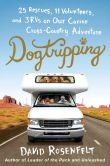 Book Cover Image. Title: Dogtripping:  25 Rescues, 11 Volunteers, and 3 RVs on Our Canine Cross-Country Adventure, Author: David Rosenfelt