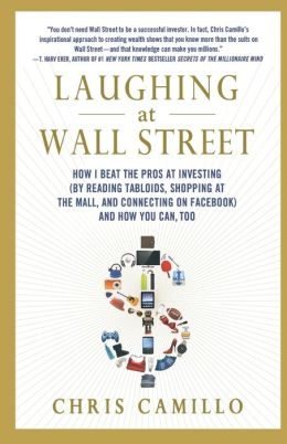 Laughing at Wall Street: How I Beat the Pros at Investing (by Reading Tabloids, Shopping at the Mall, and Connecting on Faceb