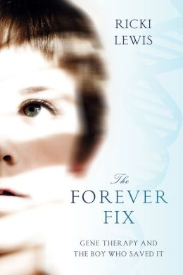 The Forever Fix: Gene Therapy and the Boy Who Saved It Ricki Lewis