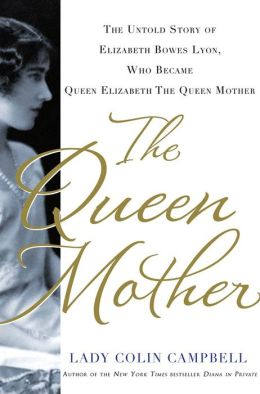 The Queen Mother: The Untold Story of Elizabeth Bowes Lyon, Who Became Queen Elizabeth The Queen Mother