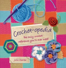 Crochet-opedia: The Only Crochet Reference You'll Ever Need