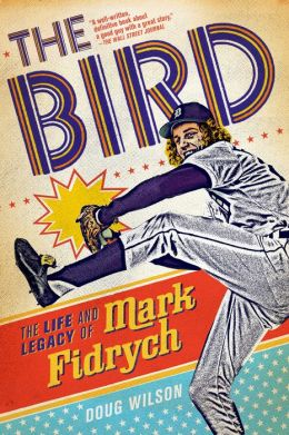 The Bird: The Life and Legacy of Mark Fidrych