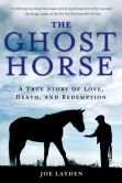 Book Cover Image. Title: The Ghost Horse:  A True Story of Love, Death, and Redemption, Author: Joe Layden