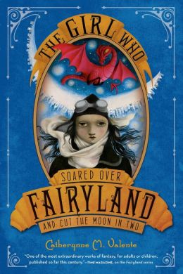 The Girl Who Soared Over Fairyland and Cut the Moon in Two (Fairyland Series #3)