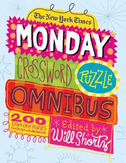 The New York Times Monday Crossword Puzzle Omnibus: 200 Solvable Puzzles from the Pages of The New York Times