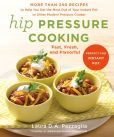 Book Cover Image. Title: Hip Pressure Cooking:  Fast, Fresh, and Flavorful, Author: Laura D.A. Pazzaglia