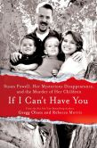 Book Cover Image. Title: If I Can't Have You:  Susan Powell, Her Mysterious Disappearance, and the Murder of Her Children, Author: Gregg Olsen