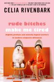 Book Cover Image. Title: Rude Bitches Make Me Tired, Author: Celia Rivenbark