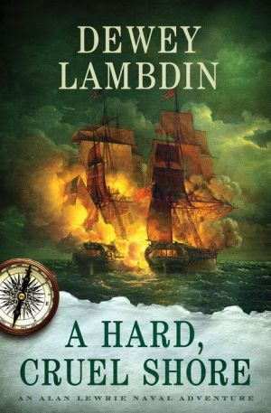 A Hard, Cruel Shore: An Alan Lewrie Naval Adventure