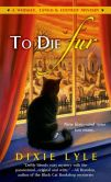 Book Cover Image. Title: To Die Fur (Whiskey Tango Foxtrot Series #2), Author: Dixie Lyle