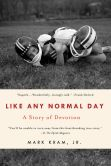 Book Cover Image. Title: Like Any Normal Day:  A Story of Devotion, Author: Mark Kram