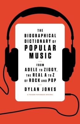 The Biographical Dictionary of Popular Music: From Adele to Ziggy, the Real A to Z of Rock and Pop