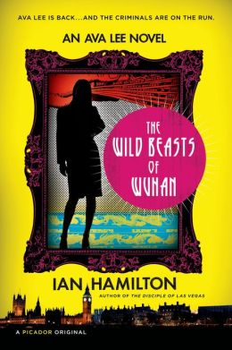 The Wild Beasts of Wuhan (Ava Lee Series #3)