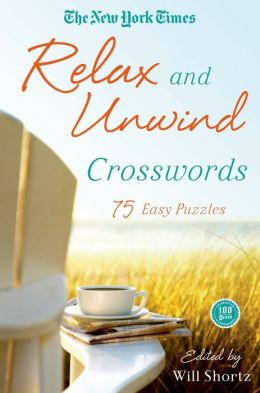The New York Times Relax and Unwind Crosswords: 75 Easy Puzzles