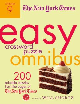 The New York Times Easy Crossword Puzzle Omnibus Volume 9: 200 Solvable Puzzles from the Pages of The New York Times