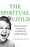 Book Cover Image. Title: The Spiritual Child:  The New Science on Parenting for Health and Lifelong Thriving, Author: Lisa Miller