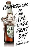 Book Cover Image. Title: Confessions of an Ivy League Frat Boy:  A Memoir, Author: Andrew Lohse