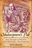 Book Cover Image. Title: Shakespeare's Pub:  A Barstool History of London As Seen Through the Windows of Its Oldest Pub - The George Inn, Author: Pete Brown