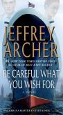 Book Cover Image. Title: Be Careful What You Wish For (Clifton Chronicles Series #4), Author: Jeffrey Archer
