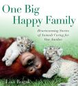 Book Cover Image. Title: One Big Happy Family:  Heartwarming Stories of Animals Caring for One Another, Author: Lisa Rogak