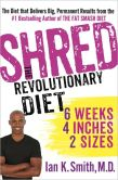 Book Cover Image. Title: Shred:  The Revolutionary Diet: 6 Weeks 4 Inches 2 Sizes, Author: Ian K. Smith