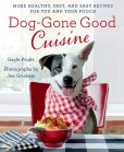Book Cover Image. Title: Dog-Gone Good Cuisine:  More Healthy, Fast, and Easy Recipes for You and Your Pooch, Author: Gayle Pruitt