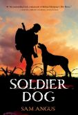 Book Cover Image. Title: Soldier Dog, Author: Sam Angus