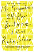 Book Cover Image. Title: Mr. Penumbra's 24-Hour Bookstore:  A Novel, Author: Robin Sloan