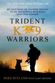 Book Cover Image. Title: Trident K9 Warriors:  My Tale from the Training Ground to the Battlefield with Elite Navy SEAL Canines, Author: Michael Ritland